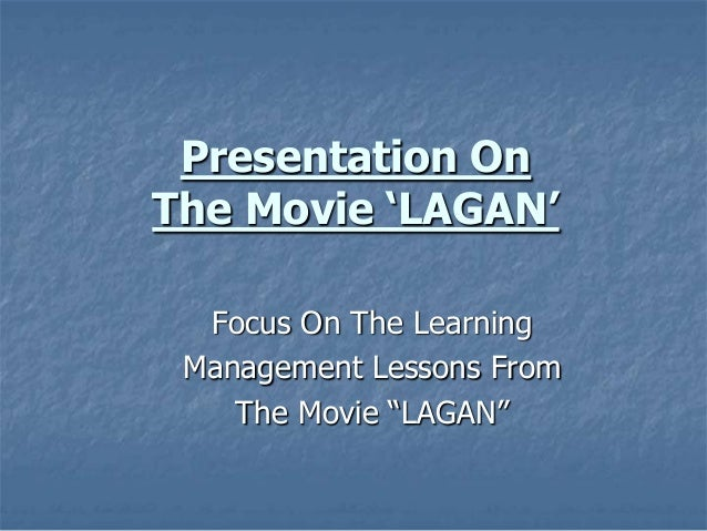 management lessons from lagaan Lagan is very good movie which teach us how face i new problem which we do not know.