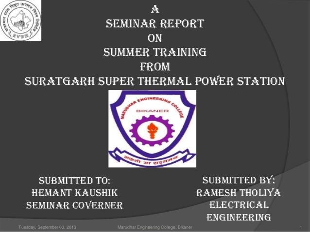 Tuesday, September 03, 2013 Marudhar Engineering College, Bikaner 1 A SEMINAR REPORT ON SUMMER TRAINING FROM SURATGARH SUP...