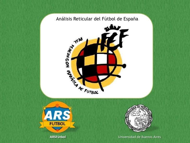 Análisis Reticular del Fútbol de España     ARSFútbol                       Universidad de Buenos Aires