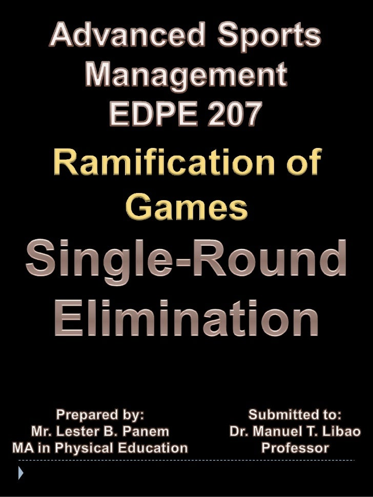 Ramification of games_single round eliminarion_by Lester B. Panem