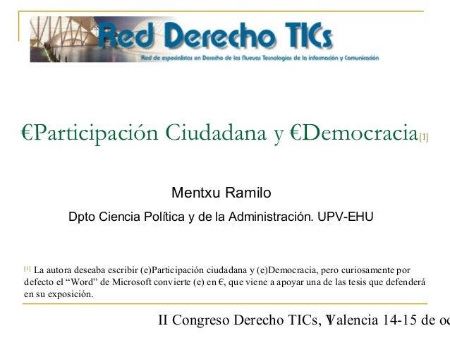 II Congreso Derecho TICs, Valencia 14-15 de oc1 €Participación Ciudadana y €Democracia[1] [1] La autora deseaba escribir (...