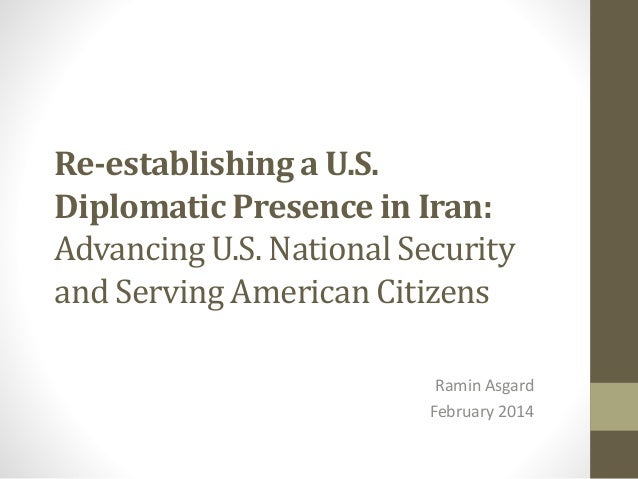 Re-establishing a U.S. Diplomatic Presence in Iran: Advancing U.S. National Security and Serving American Citizens Ramin A...