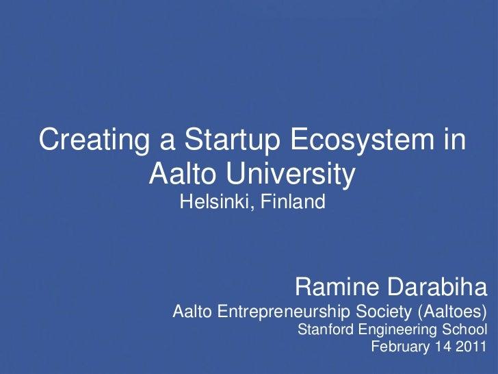 Creating a Startup Ecosystem in        Aalto University          Helsinki, Finland                        Ramine Darabiha ...