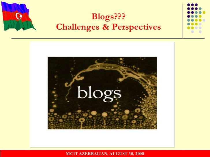 Blogs??? Challenges & Perspectives Ministry of Communications and Information Technologies of the Republic of Azerbaijan M...
