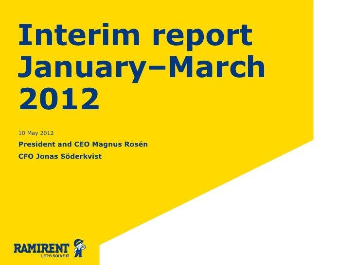 Interim reportJanuary–March201210 May 2012President and CEO Magnus RosénCFO Jonas Söderkvist