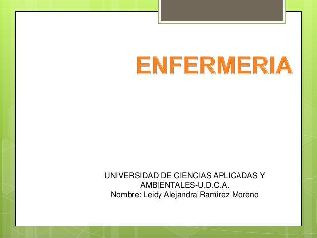 UNIVERSIDAD DE CIENCIAS APLICADAS Y AMBIENTALES-U.D.C.A. Nombre: Leidy Alejandra Ramírez Moreno