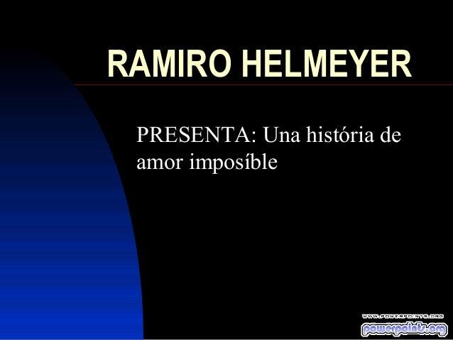 RAMIRO HELMEYER PRESENTA: Una história de amor imposíble