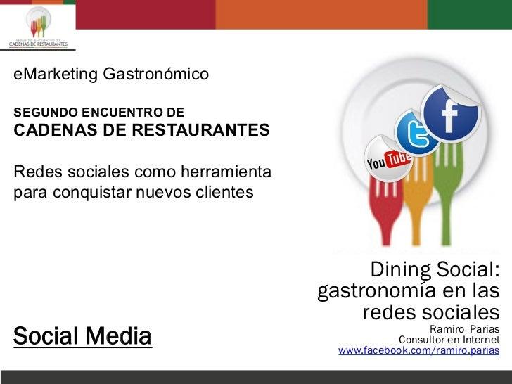 eMarketing GastronómicoSEGUNDO ENCUENTRO DECADENAS DE RESTAURANTESRedes sociales como herramientapara conquistar nuevos cl...