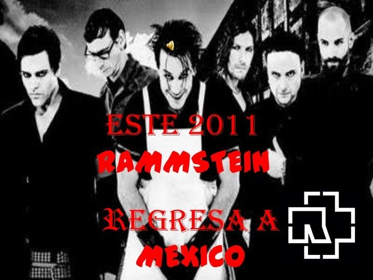 ESTE 2011RAMMSTEIN <br />REGRESA A MEXICO<br />