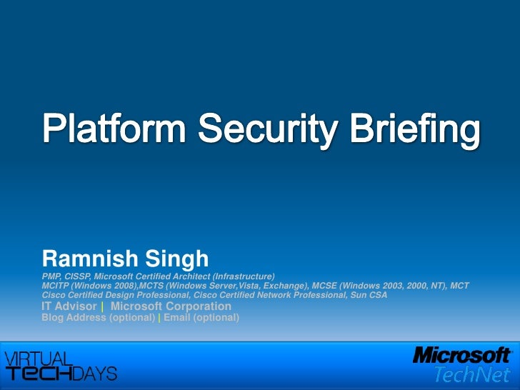 Platform Security Briefing<br />Ramnish Singh<br />PMP, CISSP, Microsoft Certified Architect (Infrastructure)<br />MCITP (...