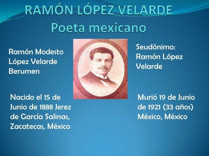 RAMÓN LÓPEZ VELARDE Poeta mexicano<br />Seudónimo: Ramón López Velarde <br />Ramón Modesto López Velarde Berumen <br />Nac...