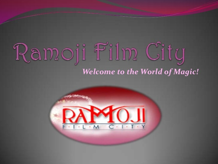 Ramoji Film City<br />Welcome to the World of Magic!<br />