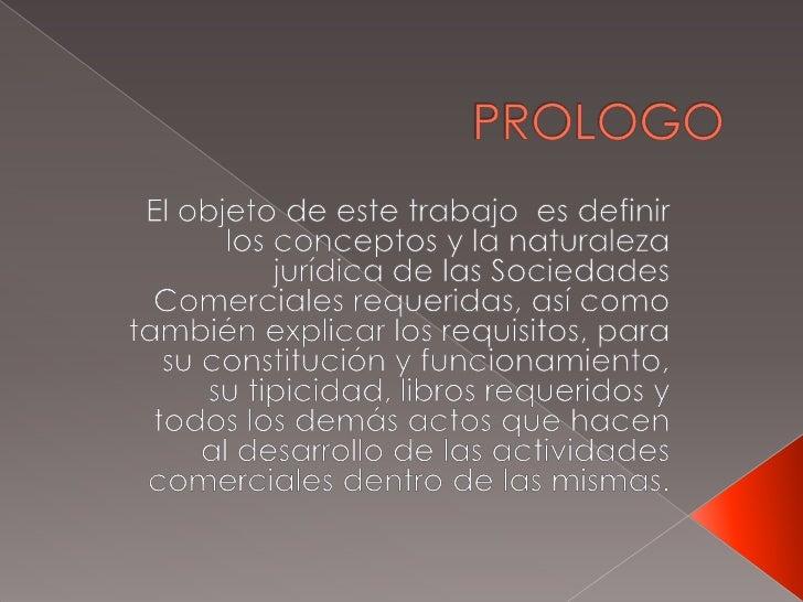 PROLOGO<br />El objeto de este trabajo  es definir los conceptos y la naturaleza jurídica de las Sociedades Comerciales re...