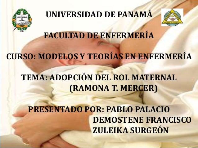 UNIVERSIDAD DE PANAMÁ FACULTAD DE ENFERMERÍA CURSO: MODELOS Y TEORÍAS EN ENFERMERÍA  TEMA: ADOPCIÓN DEL ROL MATERNAL (RAMO...