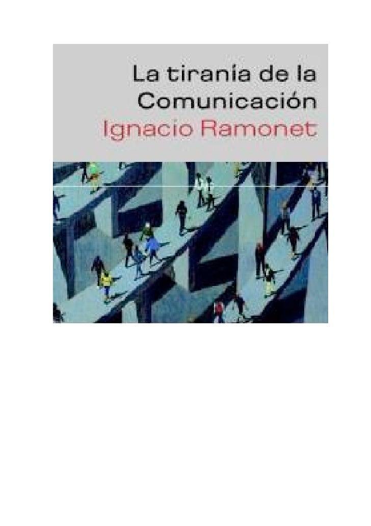 Ígnació Ramónet                                               La Tiranía De La Comunicación                               ...