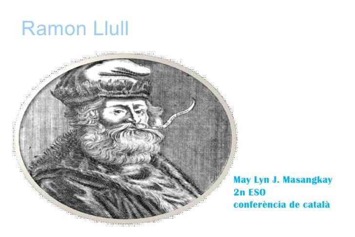 Ramon Llull May Lyn J. Masangkay 2n ESO conferència de català