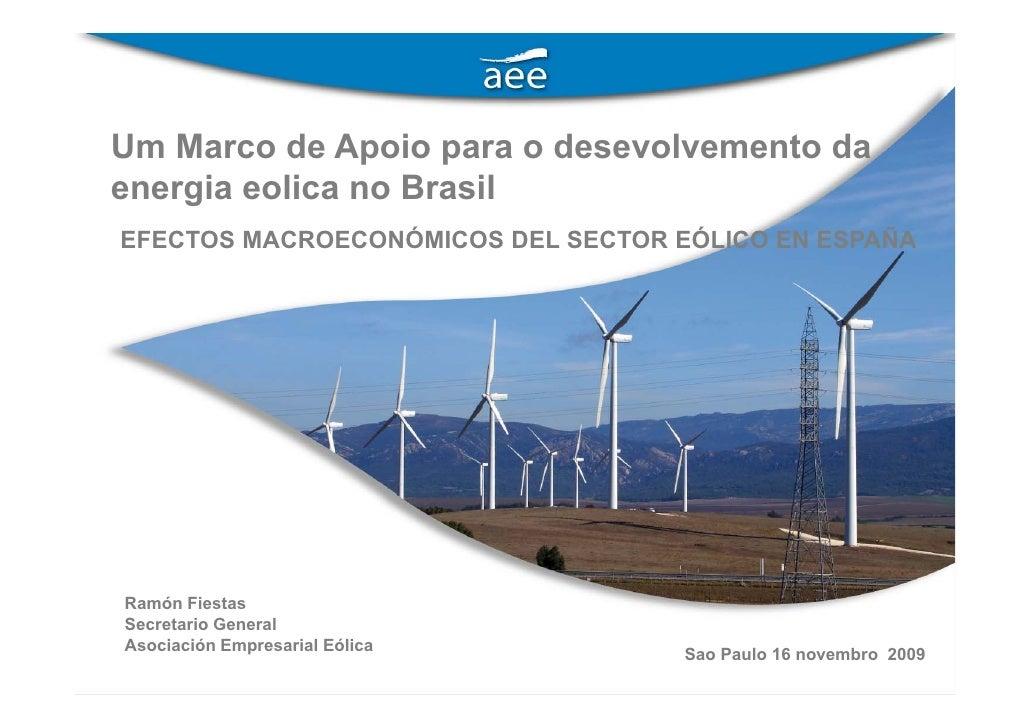 Um Marco de Apoio para o desevolvemento da energia eolica no Brasil EFECTOS MACROECONÓMICOS DEL SECTOR EÓLICO EN ESPAÑA   ...