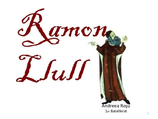 Ramon Llull Andreea Roşu 1er Batxillerat 1