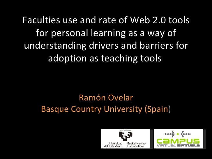 Faculties use and rate of Web 2.0 tools for personal learning as a way of understanding drivers and barriers for adoption ...