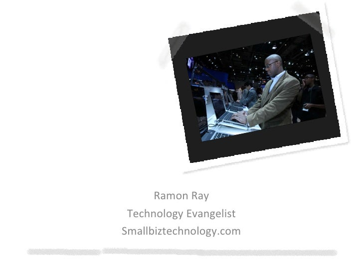 From CES: Ten Technologies to Help Your Business Ramon Ray Technology Evangelist Smallbiztechnology.com