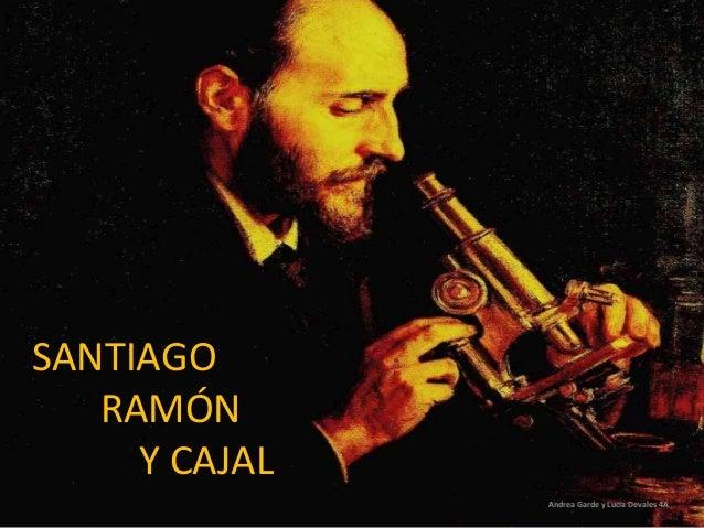 SANTIAGO RAMÓN Y CAJAL Andrea Garde y Lucia Devales 4A
