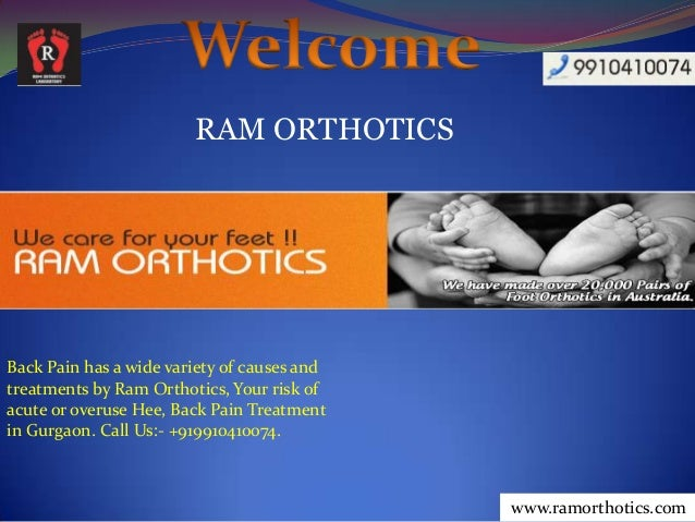 RAM ORTHOTICS www.ramorthotics.com Back Pain has a wide variety of causes and treatments by Ram Orthotics, Your risk of ac...