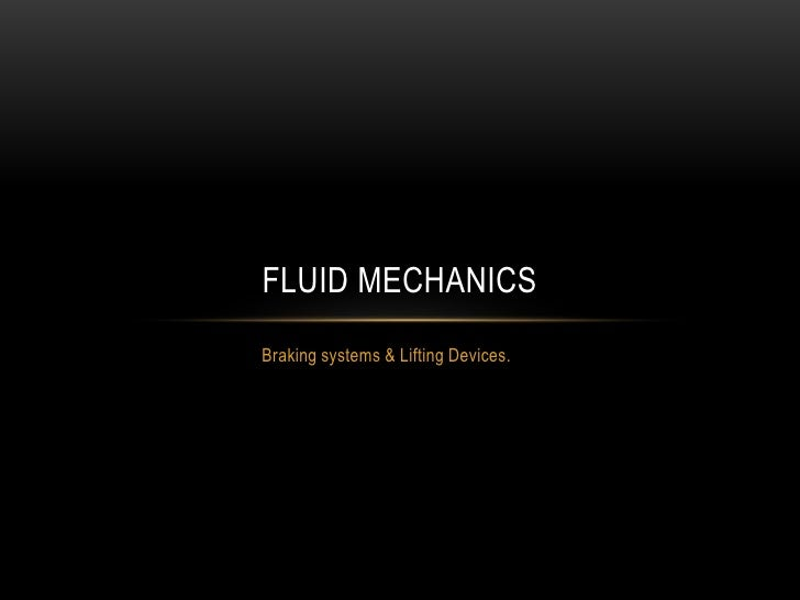 FLUID MECHANICSBraking systems & Lifting Devices.