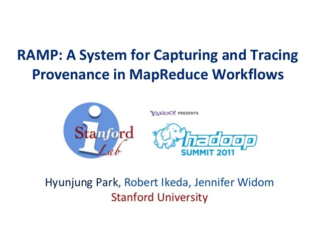 RAMP: A System for Capturing and TracingProvenance in MapReduce WorkflowsHyunjung Park, Robert Ikeda, Jennifer WidomStanfo...