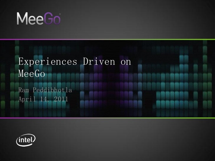 *Experiences Driven onMeeGoRam PeddibhotlaApril 14, 2011      *