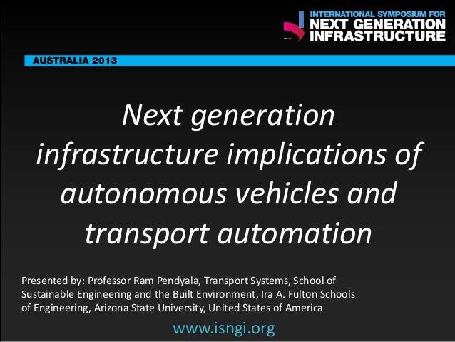 SMART International Symposium for Next Generation Infrastructure: Next generation infrastructure implications of autonomous vehicles and transport automation