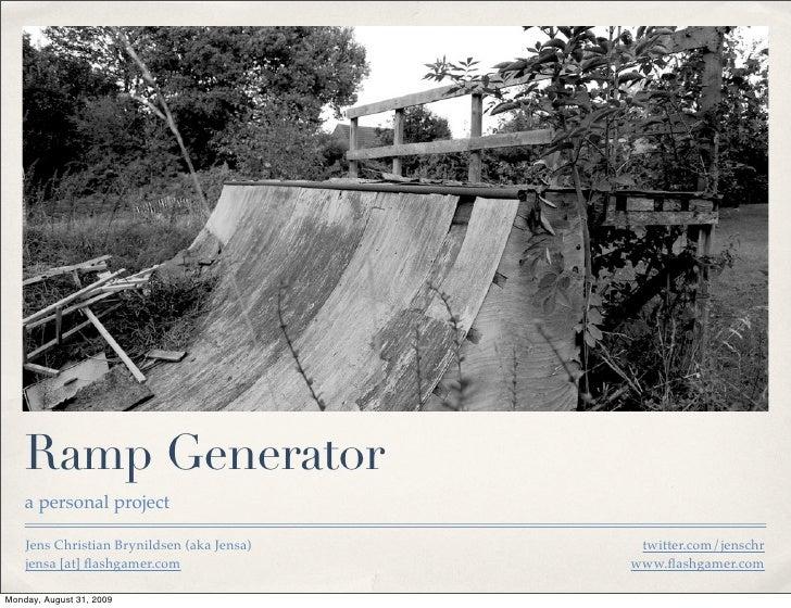 Ramp Generator     a personal project      Jens Christian Brynildsen (aka Jensa)    twitter.com/jenschr     jensa [at] flas...