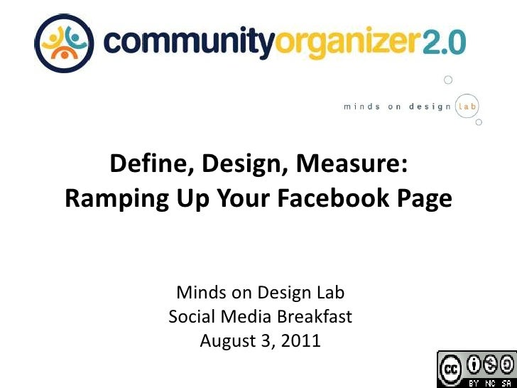 Define, Design, Measure: <br />Ramping Up Your Facebook Page<br />Minds on Design Lab <br />Social Media Breakfast<br />Au...