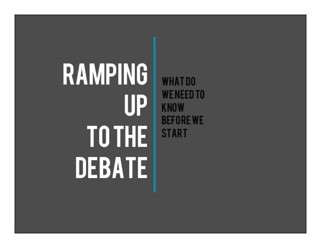 RAMPING up Tothe Debate Whatdo weneedto know beforewe start
