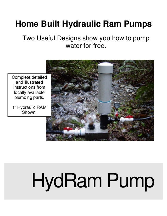 Home Built Hydraulic Ram PumpsTwo Useful Designs show you how to pumpwater for free.HydRam PumpComplete detailedand illust...