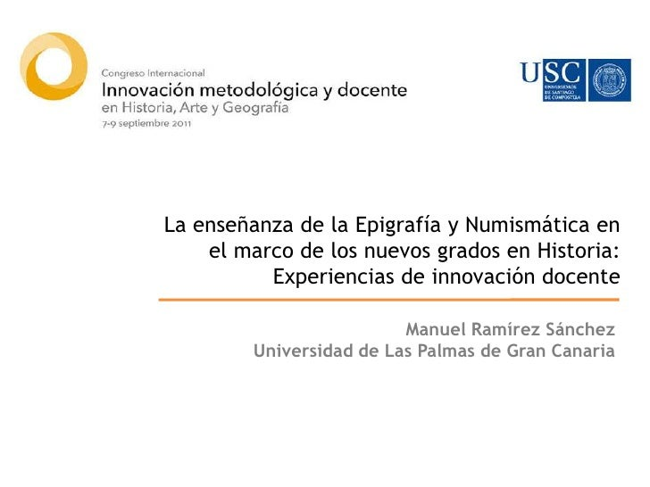 La enseñanza de la Epigrafía y Numismática en el marco de los nuevos grados en Historia: Experiencias de innovación docent...