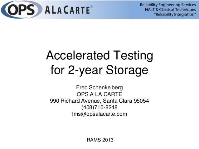 Accelerated Testing for 2-year Storage          Fred Schenkelberg          OPS A LA CARTE990 Richard Avenue, Santa Clara 9...