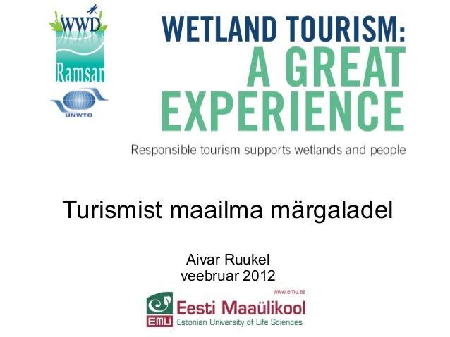 Turismist maailma märgaladel          Aivar Ruukel         veebruar 2012