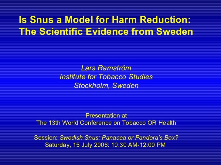 Is Snus a Model for Harm Reduction:  The Scientific Evidence from Sweden Lars Ramström Institute for Tobacco Studies Stock...