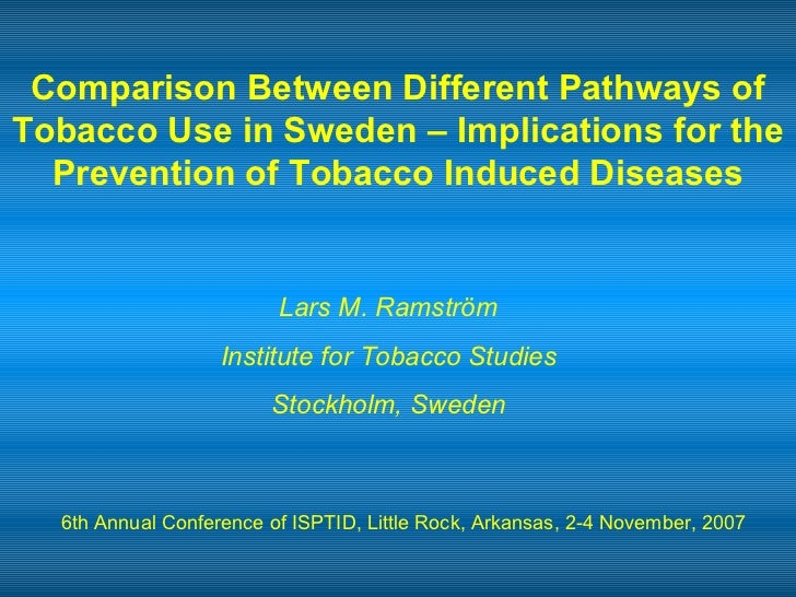 Comparison Between Different Pathways of Tobacco Use in Sweden – Implications for the Prevention of Tobacco Induced Diseas...