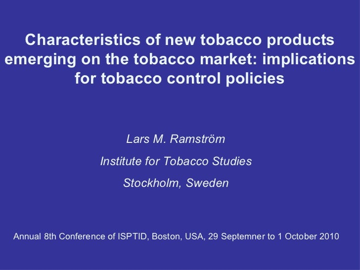 Characteristics of new tobacco products emerging on the tobacco market: implications for tobacco control policies Lars M. ...