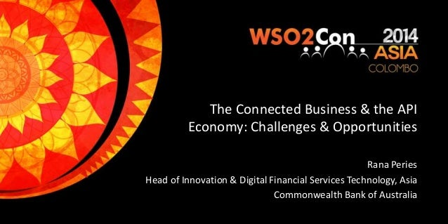 The Connected Business & the API Economy: Challenges & Opportunities Rana Peries Head of Innovation & Digital Financial Se...