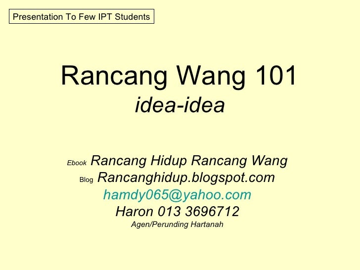 Rancang Wang 101 idea-idea Ebook   Rancang Hidup Rancang Wang Blog   Rancanghidup.blogspot.com [email_address] Haron 013 3...