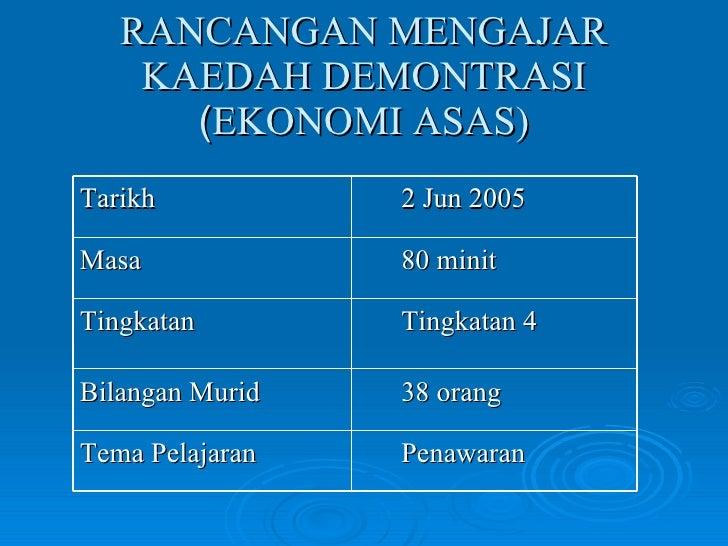 RANCANGAN MENGAJAR KAEDAH DEMONTRASI ( EKONOMI ASAS) Tarikh  2 Jun 2005 Masa  80 minit Tingkatan  Tingkatan 4 Bilangan Mur...