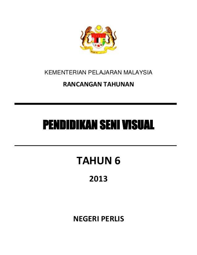 KEMENTERIAN PELAJARAN MALAYSIA     RANCANGAN TAHUNANPENDIDIKAN SENI VISUAL        TAHUN 6            2013       NEGERI PER...