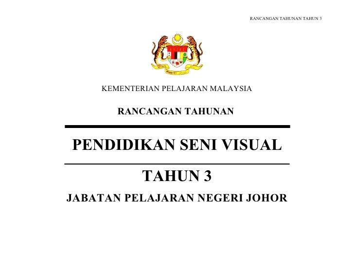 RANCANGAN TAHUNAN TAHUN 3         KEMENTERIAN PELAJARAN MALAYSIA         RANCANGAN TAHUNAN   PENDIDIKAN SENI VISUAL       ...