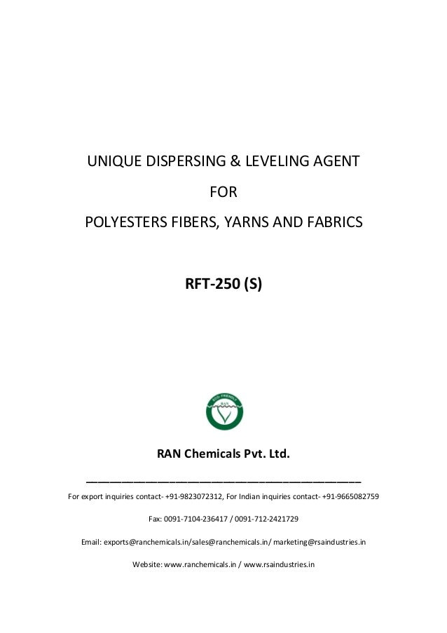 UNIQUE DISPERSING & LEVELING AGENT FOR POLYESTERS FIBERS, YARNS AND FABRICS RFT-250 (S) RAN Chemicals Pvt. Ltd. __________...