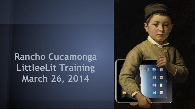 Rancho Cucamonga LittleeLit Training March 26, 2014