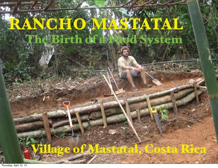 RANCHO MASTATAL                    The Birth of a Food System                         Village of Mastatal, Costa RicaThurs...