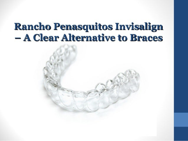 Rancho Penasquitos Invisalign – A Clear Alternative to Braces