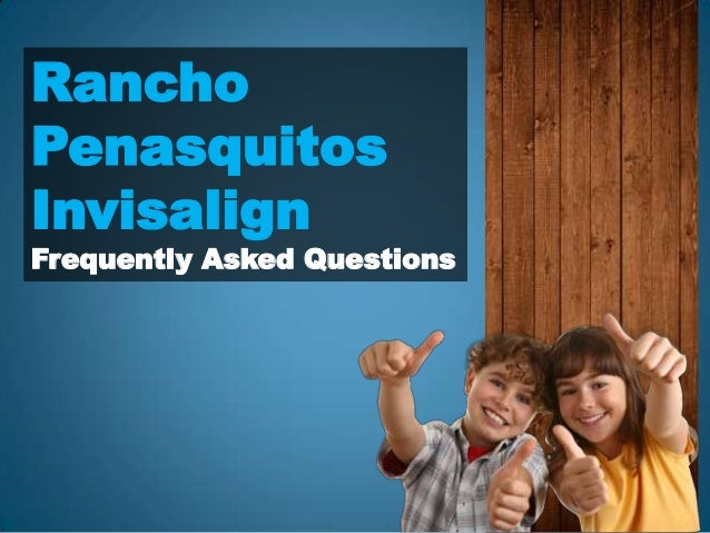 Rancho Penasquitos Invisalign  Frequently Asked Questions